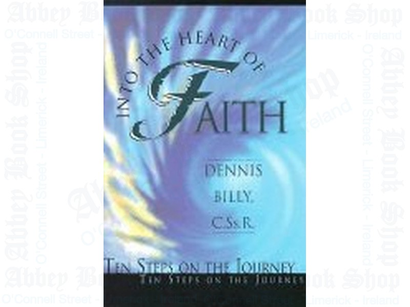 Into the Heart of Faith: Ten Steps on the Journey