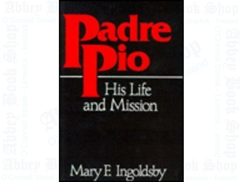 Padre Pio: His Life and Mission