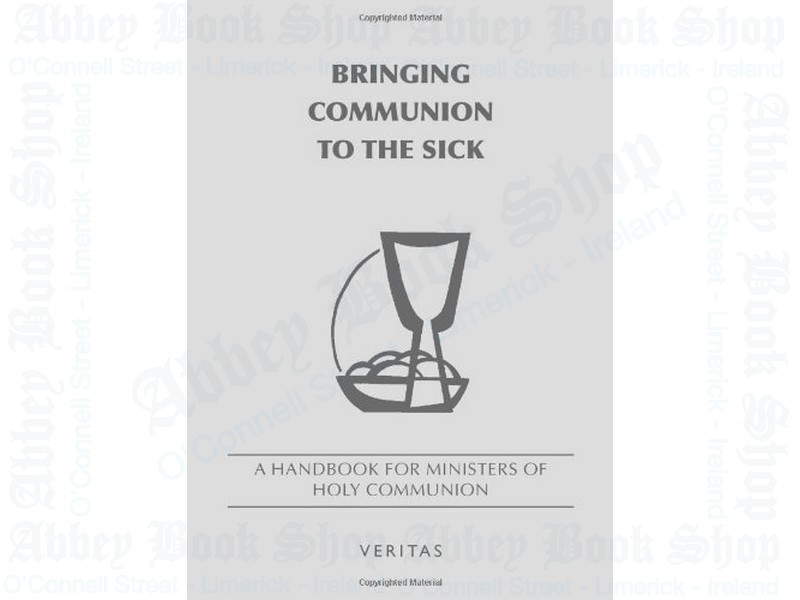 Bringing Communion to the Sick – A Handbook for Ministers of Holy Communion