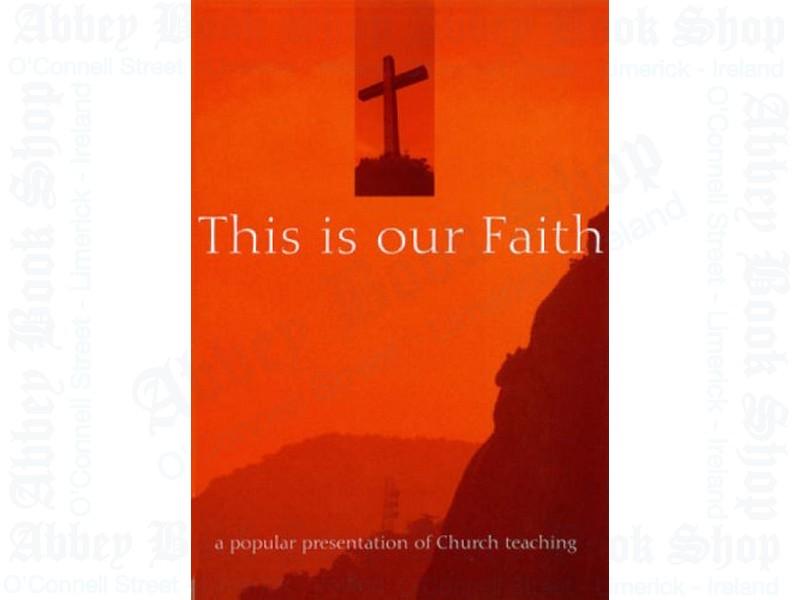 This Is Our Faith: A Popular Presentation of Church Teaching