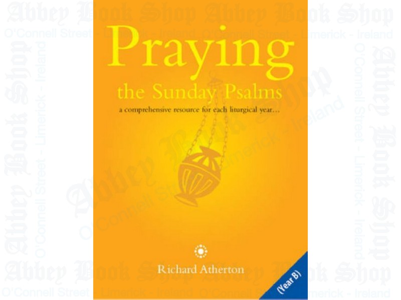 Praying the Sunday Psalms Year B: A Comprehensive Resource for Each Liturgical Year