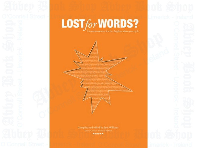 Lost for Words: A Sermon Resource for the Anglican Three-year Cycle