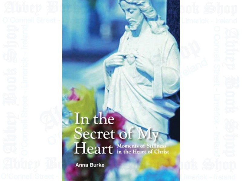 In the Secret of My Heart: Moments of Stillness in the Heart of Christ