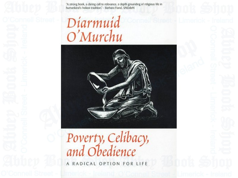 Poverty Celibacy & Obedience : A Radical Option for Life