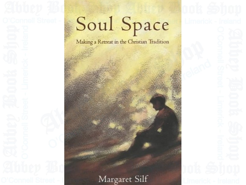Soul Space: Making a Retreat in the Christian Tradition
