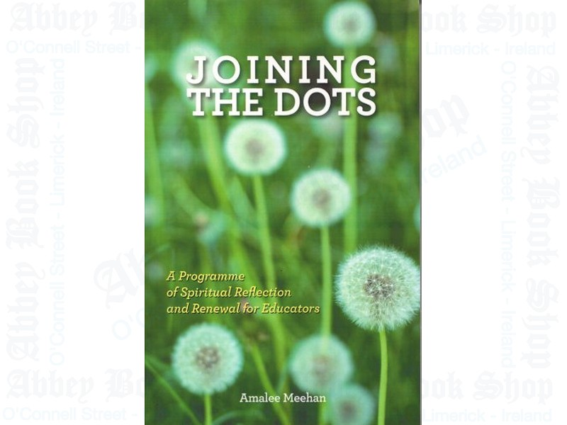 Joining The Dots – A Programme of Spiritual Reflection and Renewal for Educators