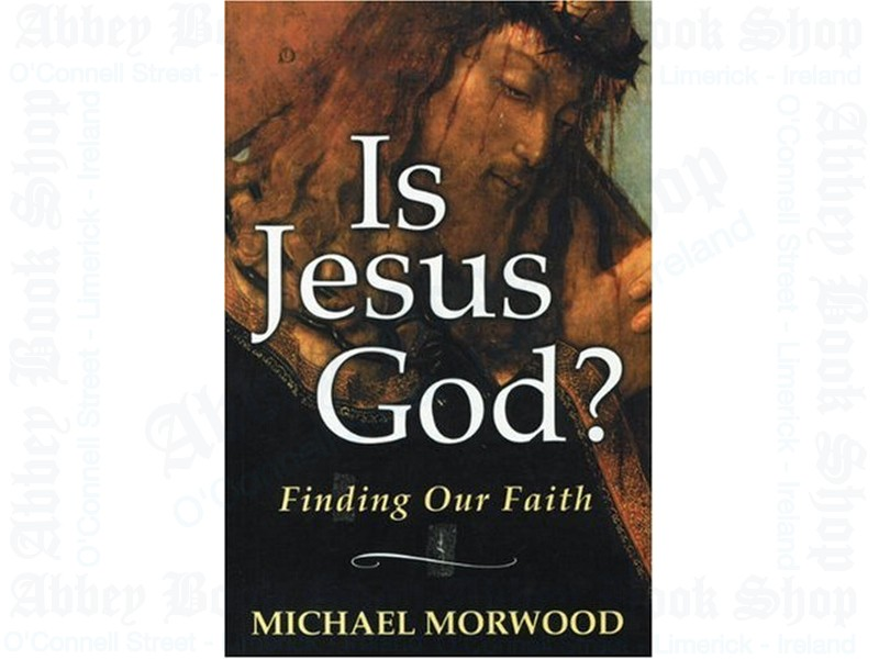 Is Jesus God?: Finding Our Faith