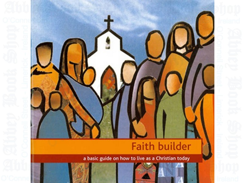 Faith Builder: A Basic Guide on How to Live as a Christian Today