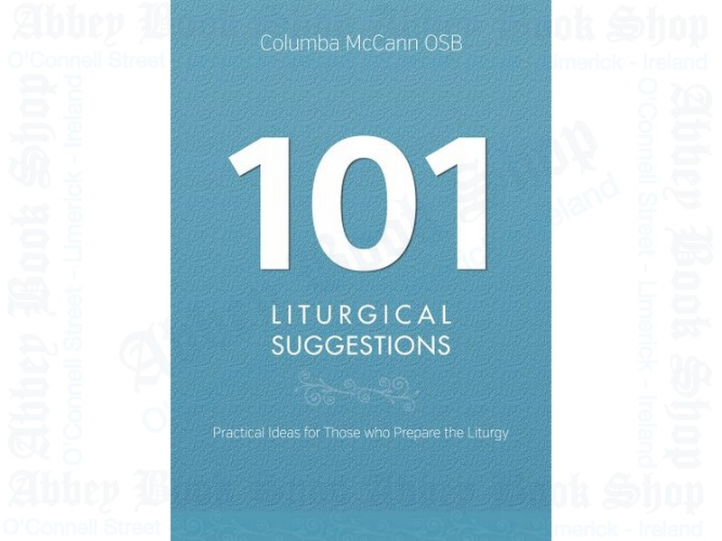 101 Liturgical Suggestions – Practical Ideas for Those who Prepare the Liturgy