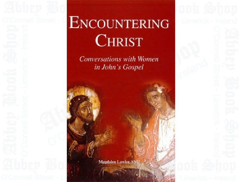 Encountering Christ: Conversations with Women in John's Gospel
