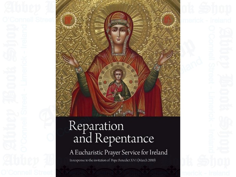 Reparation and Repentance: A Eucharistic Prayer Service for Ireland in response to the invitation of Pope Benedict XVI (March 2010)