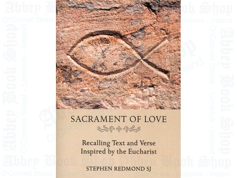 Sacrament of Love – Recalling Text and Verse Inspired by the Eucharist