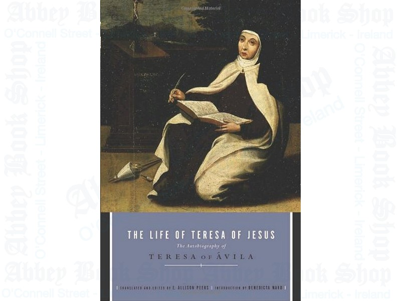 The Life of Teresa of Jesus: The Autobiography of Teresa of Avila