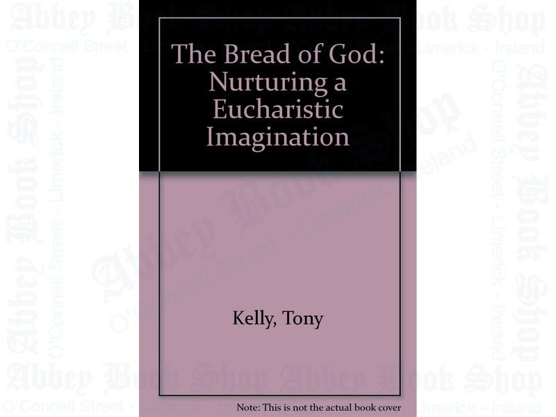The Bread of God: Nurturing a Eucharistic Imagination
