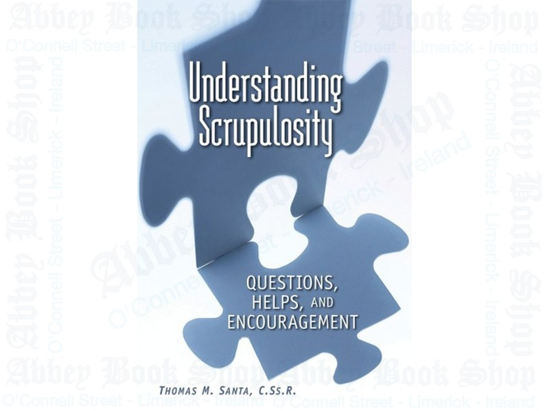 Understanding Scrupulosity: Questions, Help, and Encouragement