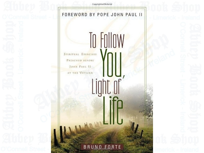 To Follow You, Light of Life: Spiritual Exercises Preached before John Paul II at the Vatican