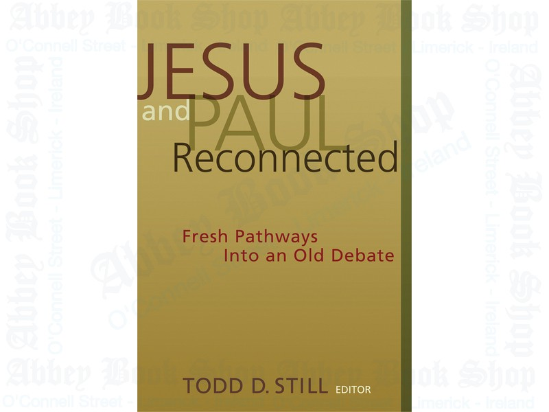 Jesus and Paul Reconnected: Fresh Pathways into an Old Debate