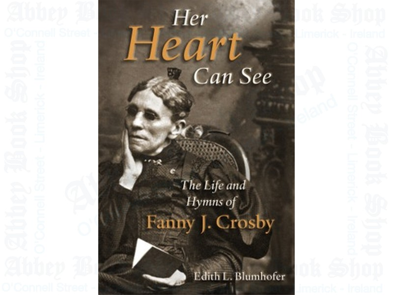 Her Heart Can See: The Life and Hymns of Fanny J Crosby