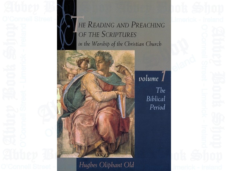 The Reading and Preaching of the Scriptures in the Worship of the Christian Church, Volume 1:  The Biblical Period