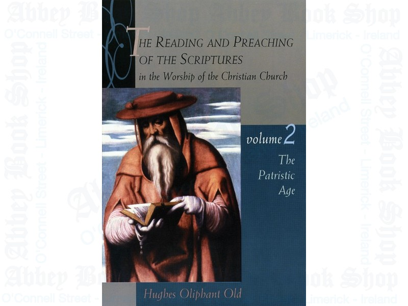 The Reading and Preaching of the Scriptures in the Worship of the Christian Church, Volume 2:  The Patristic Age