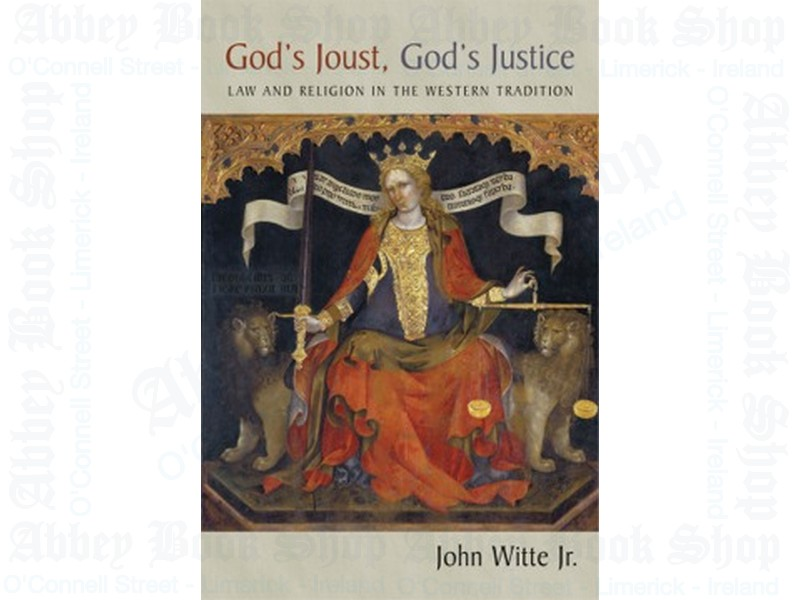 God's Joust, God's Justice:  Law and Religion in the Western Tradition