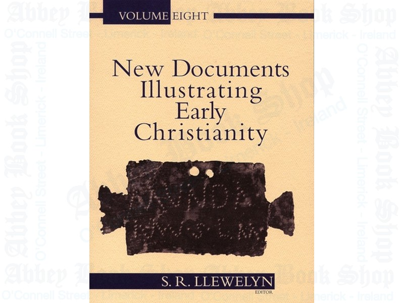 New Documents Illustrating Early Christianity v8:  A Review of the Greek Inscriptions and Papyri Published in 1984-85