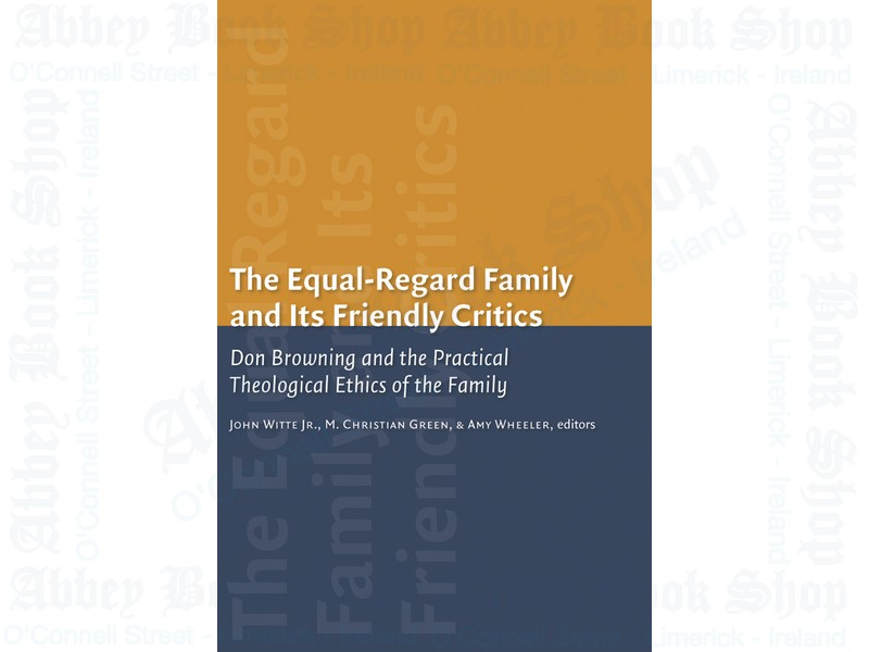 The Equal-Regard Family and Its Friendly Critics:Don Browning and the Practical Theological Ethics of the Family