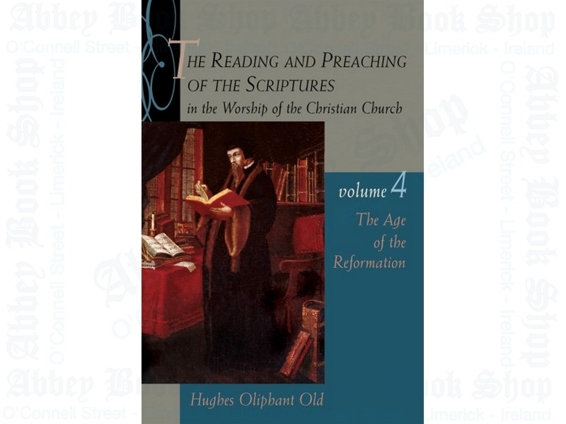 The Reading and Preaching of the Scriptures in the Worship of the Christian Church, Volume 4:  The Age of the Reformation