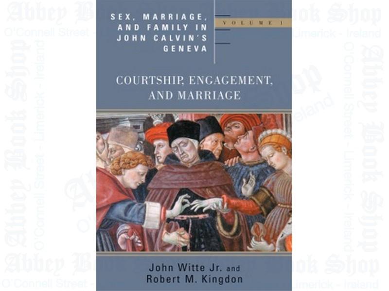 Sex, Marriage and Family in John Calvin's Geneva Volume 1