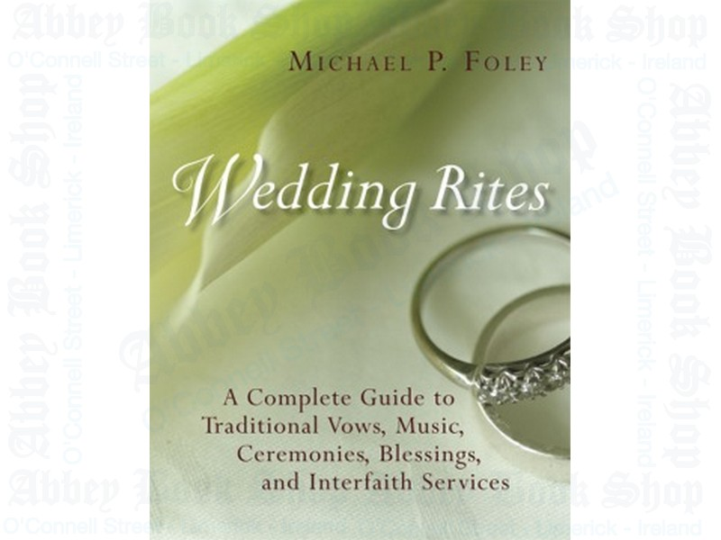 Wedding Rites: The Complete Guide to Traditional Vows, Music, Ceremonies, Blessings, and Interfaith Services