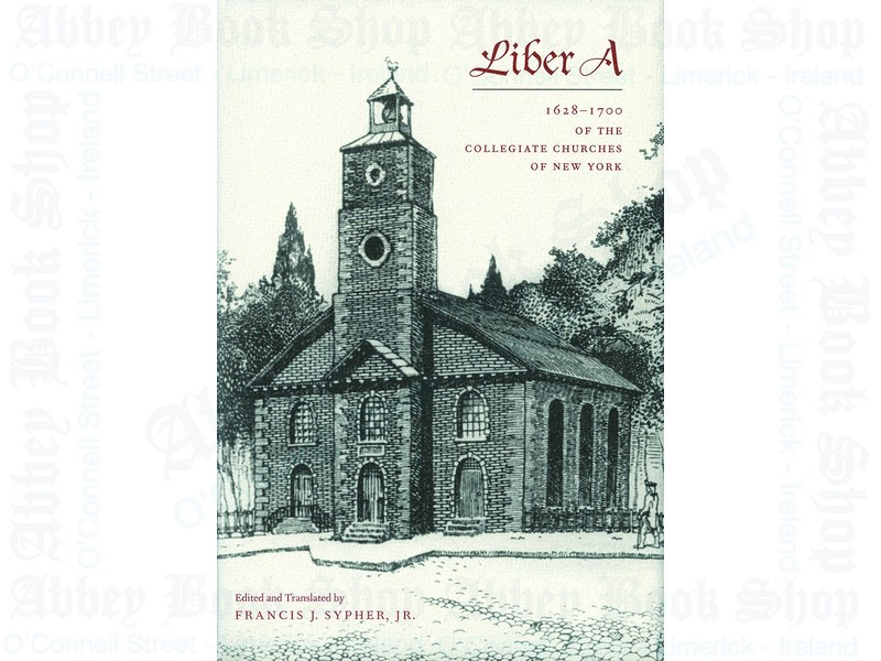 Liber A: 1628-1700 of the Collegiate Churches of New York