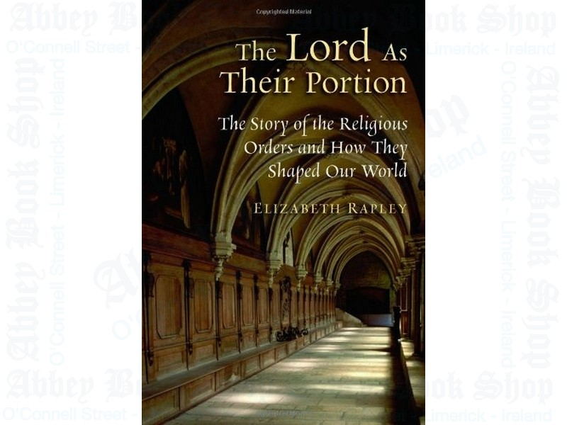 The Lord as Their Portion – The Story of the Religious Orders and How They Shaped Our Worl