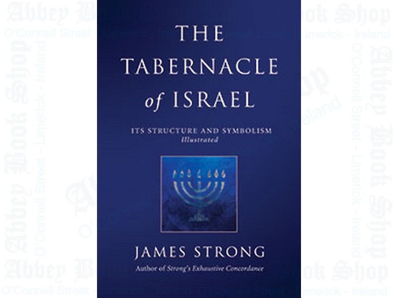 The Tabernacle of Israel:  Its Structure and Symbolism