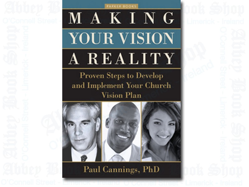 Making Your Vision a Reality:  Proven Steps to Develop and Implement Your Church Vision Plan