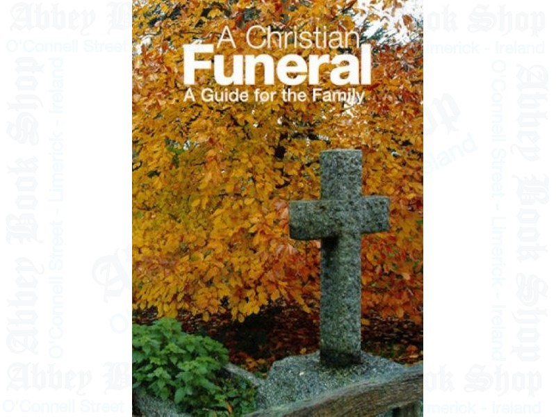 A Christian Funeral: A Guide for the Family