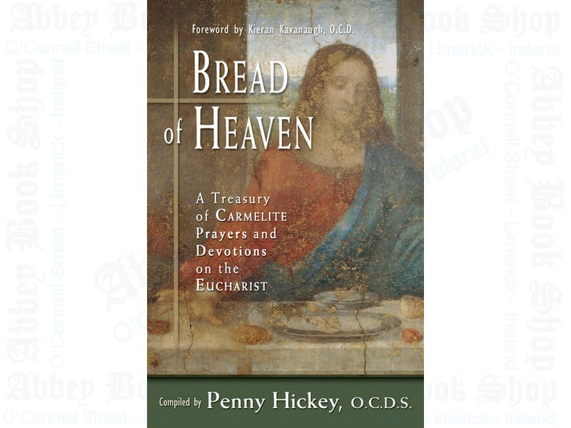 Bread of Heaven: A Treasury of Carmelite Prayers and Devotions on the Eucharist