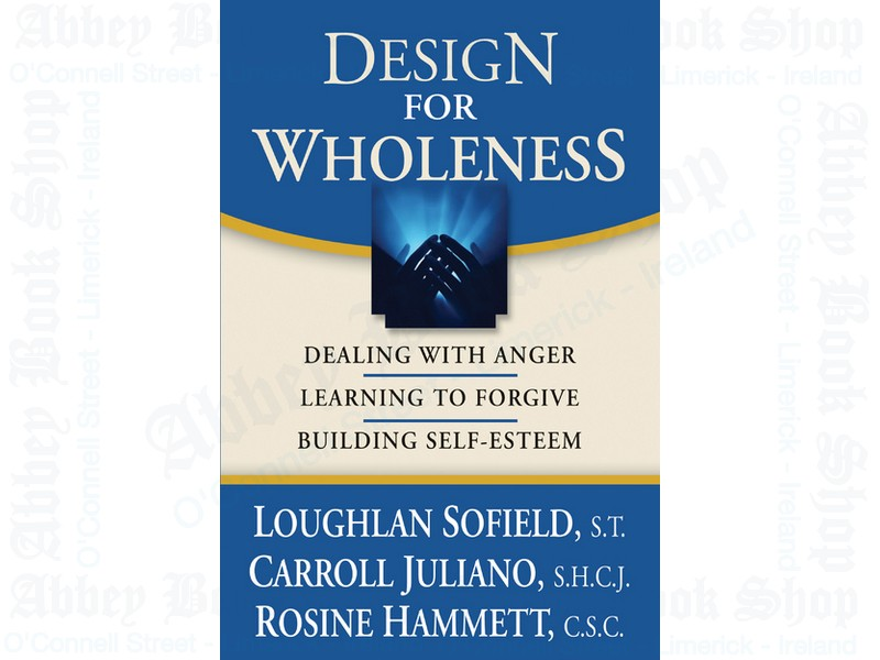Design for Wholeness: Dealing with Anger, Learning to Forgive, Building Self-Esteem