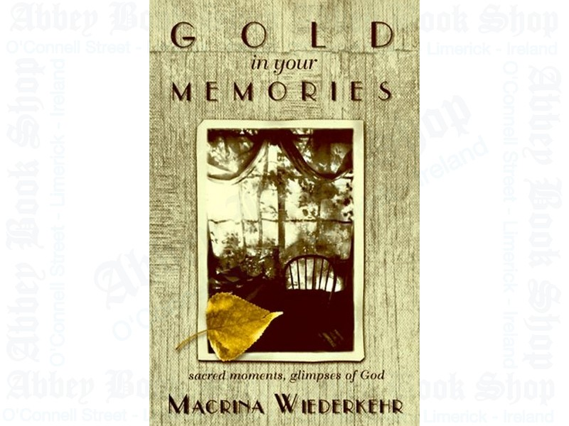 Gold in Your Memories: Sacred Moments, Glimpses of God