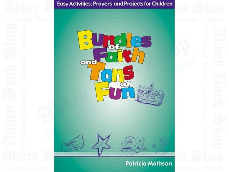 Bundles of Faith and Tons of Fun: Easy Activities, Prayers and Projects for Children