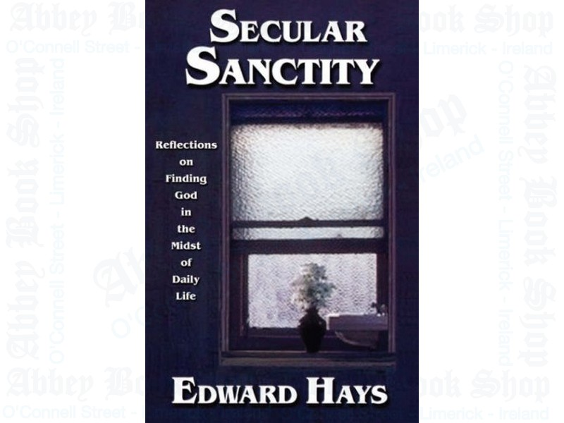 Secular Sanctity: Reflections on Finding God in the Midst of Daily Life