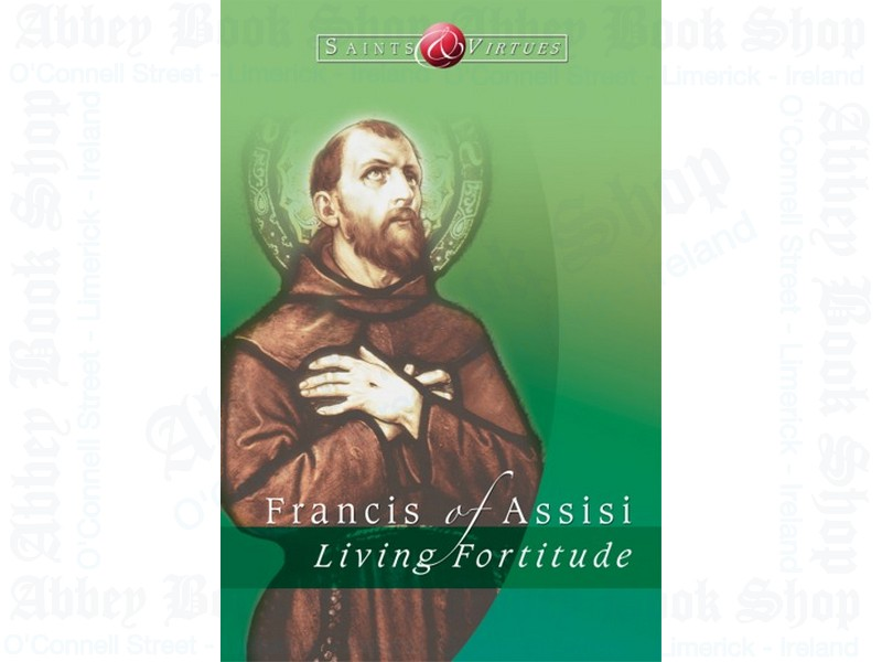 Francis of Assisi: Living Fortitude