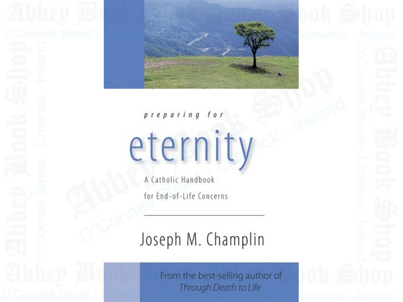 Preparing for Eternity: A Catholic Handbook for End of Life Concerns