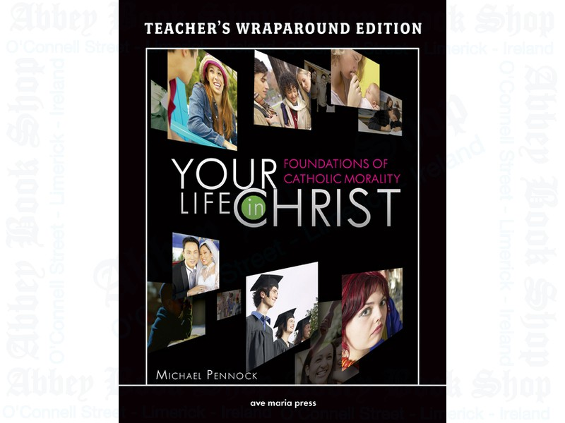 Your Life in Christ (Teacher's Manual): Foundations of Catholic Morality