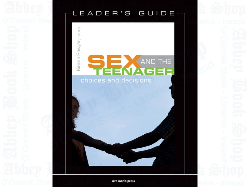 Sex and the Teenager – Leader's Guide: Choices and Decisions