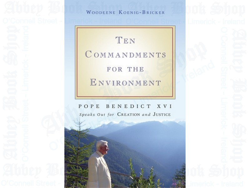 Ten Commandments for the Environment: Pope Benedict XVI Speaks Out for Creation and Justice