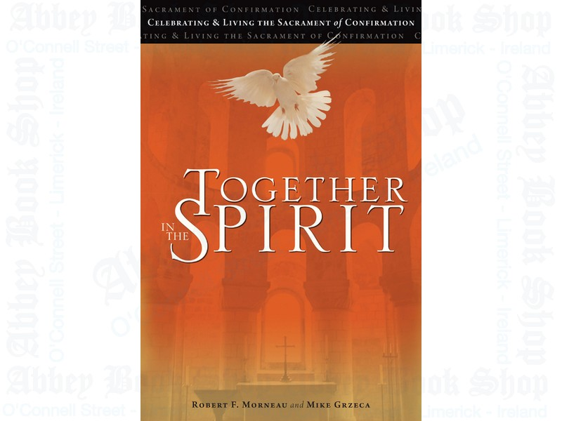 Together in the Spirit: Celebrating and Living the Sacrament of Confirmation