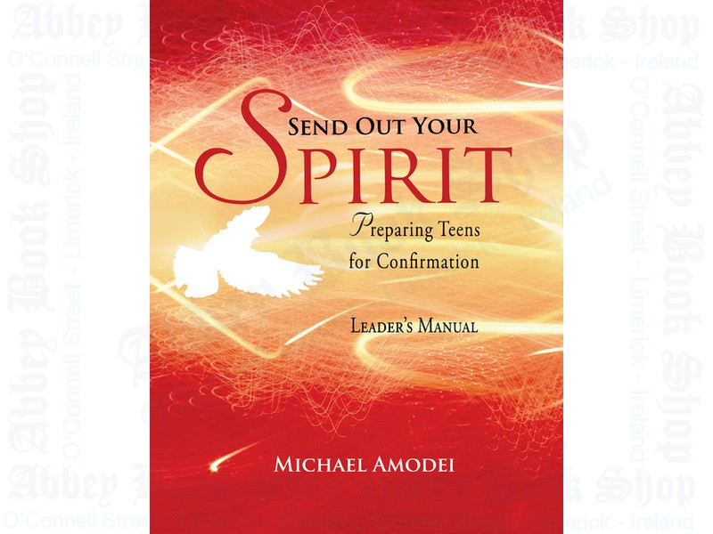 Send Out Your Spirit (Leader's Manual): Preparing Teens for Confirmation