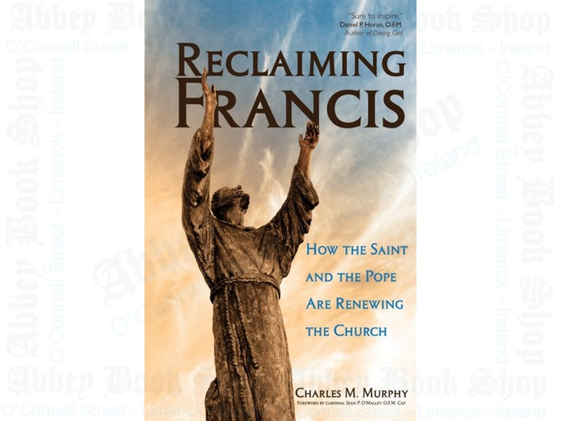 Reclaiming Francis: How Saint Francis and Pope Francis Are Renewing the Church