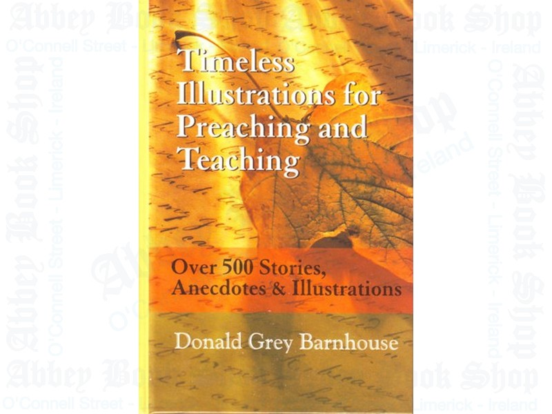Timeless Illustrations Preaching: Over 500 Stories, Anecdotes & Illustrations