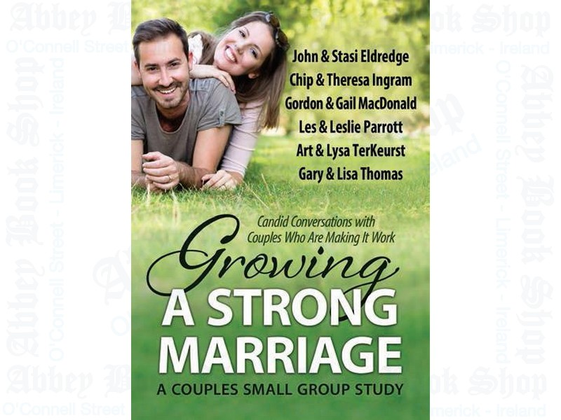 Growing a Strong Marriage: Candid Conversations with Couples Who Are Making It Work